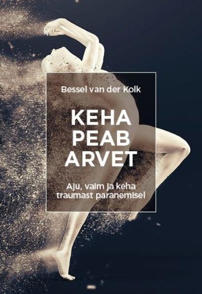 Фото - Bessel van der Kolk Keha peab arvet stella cameron keha kui süütõend