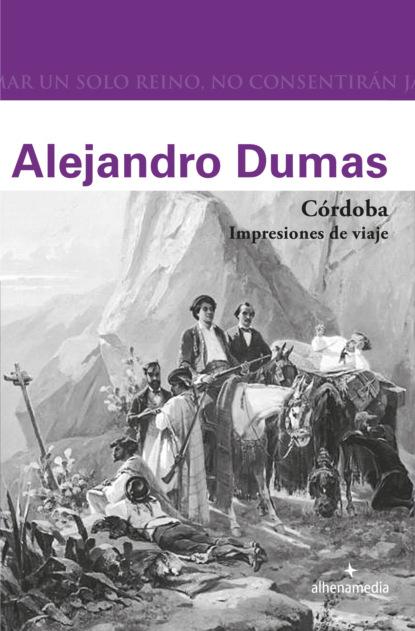Alejandro Dumas Córdoba. Impresiones de viaje недорого