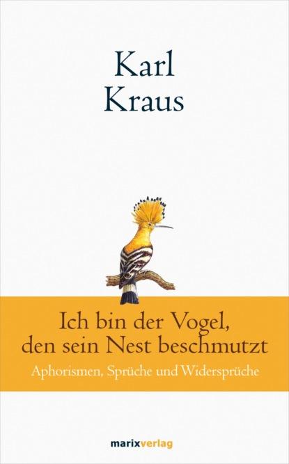 Karl Kraus H. Karl Kraus: Ich bin der Vogel, den sein Nest beschmutzt недорого