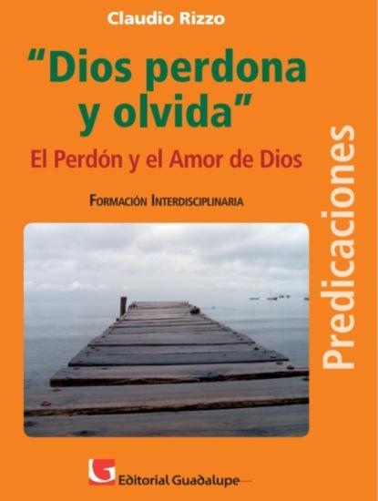 Фото - Claudio Rizzo Dios perdona y olvida john piper la supremacía de dios en la predicación