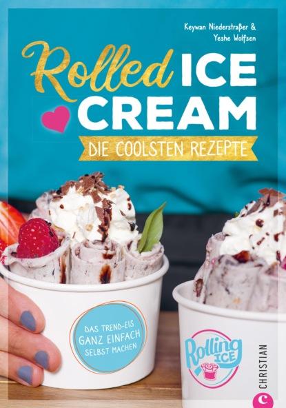 Keywan Niederstraßer Rolled Ice Cream - Die coolsten Rezepte. wladislaw jachtchenko die 5 rollen einer führungskraft
