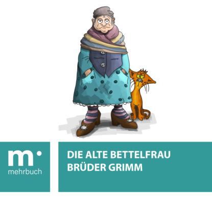 Фото - Brüder Grimm Die alte Bettelfrau eduard grimm descartes lehre von den angeborenen ideen