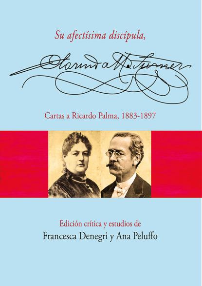 Ana Peluffo Su afectísima discípula, Clorinda Matto de Turner. Cartas a Ricardo Palma, 1883-1897 palma de mallorca