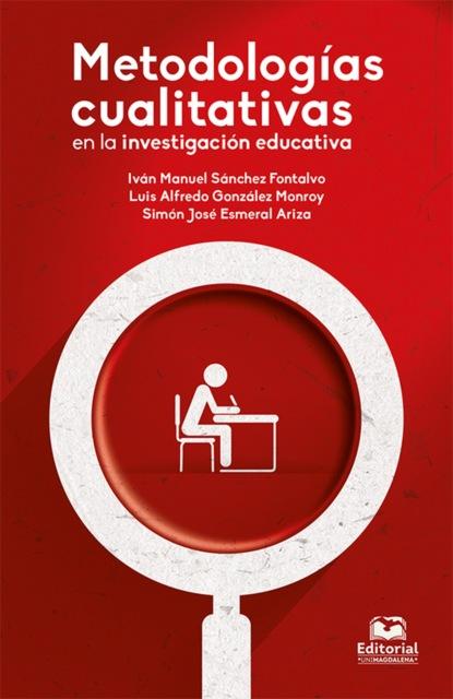 Iván Manuel Sánchez Fontalvo Metodologías cualitativas en la investigación educativa angélica basulto castillo aproximación a los estudios globales actores y estrategias