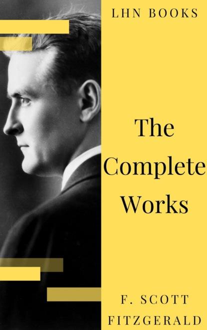 F. Scott Fitzgerald The Complete Works of F. Scott Fitzgerald scott adams joy of work