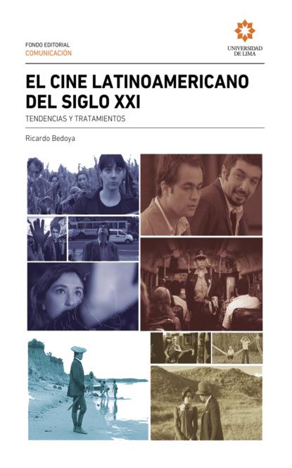 Ricardo Bedoya Wilson El cine Latinoamericano del siglo XXI ricardo bedoya wilson el cine latinoamericano del siglo xxi