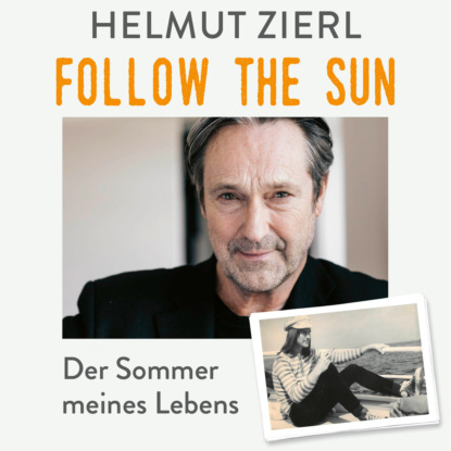 Helmut Zierl Follow the sun - Der Sommer meines Lebens (Ungekürzt) недорого