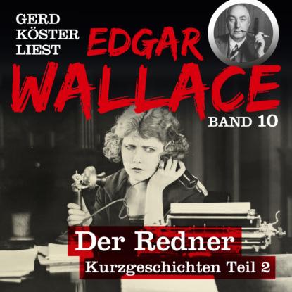 Фото - Edgar Wallace Der Redner - Gerd Köster liest Edgar Wallace - Kurzgeschichten Teil 2, Band 10 (Ungekürzt) edgar wallace der mann der alles wußte