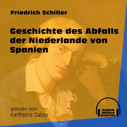 Friedrich Schiller Geschichte des Abfalls der Niederlande von Spanien (Ungekürzt) недорого
