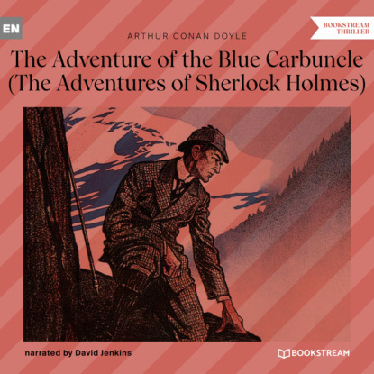 Фото - Sir Arthur Conan Doyle The Adventure of the Blue Carbuncle - The Adventures of Sherlock Holmes (Unabridged) arthur conan doyle casebook of sherlock holmes