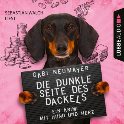 Gabi Neumayer Die dunkle Seite des Dackels - Ein Krimi mit Hund und Herz (Ungekürzt) недорого