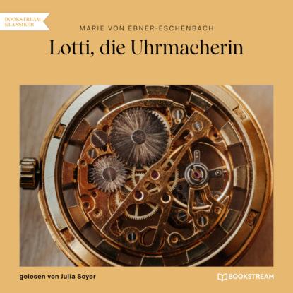Фото - Marie von Ebner-Eschenbach Lotti, die Uhrmacherin (Ungekürzt) marie von ebner eschenbach der muff ungekürzt