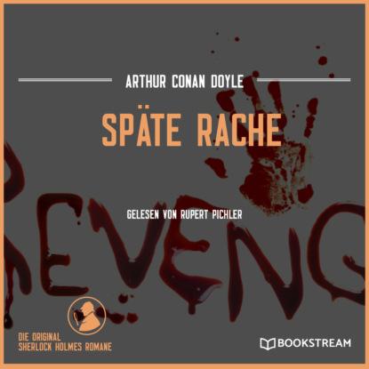 Фото - Sir Arthur Conan Doyle Späte Rache (Ungekürzt) arthur conan doyle späte rache sherlock holmes krimi