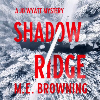 M.E. Browning Shadow Ridge - A Jo Wyatt Mystery, Book 1 (Unabridged) donna andrews some like it hawk a meg langslow mystery book 14 unabridged