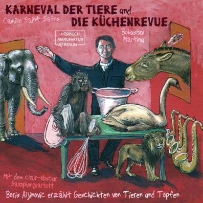 Фото - Boris Aljinovic Der Karneval der Tiere und Die Küchenrevue (ungekürzt) mik berger lexikon der tiere folge 1 die vögel