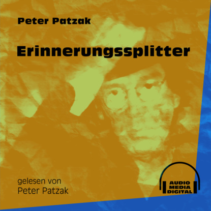Фото - Peter Patzak Erinnerungssplitter (Ungekürzt) peter patzak zwei flaschen ungekürzt