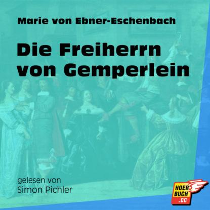 Фото - Marie von Ebner-Eschenbach Die Freiherrn von Gemperlein (Ungekürzt) marie von ebner eschenbach der muff ungekürzt