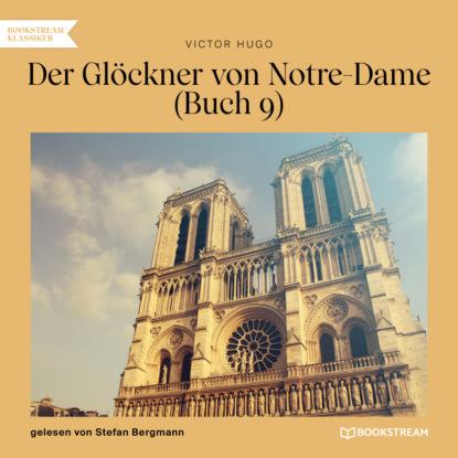 Der Gl?ckner von Notre-Dame, Buch 9 (Ungek?rzt)