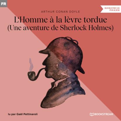 Фото - Sir Arthur Conan Doyle L'Homme à la lèvre tordue - Une aventure de Sherlock Holmes (Version intégrale) lause christian 24 heures en bretagne une journee une aventure