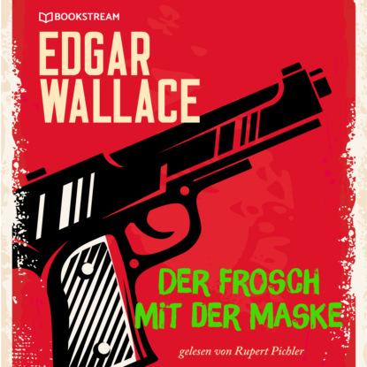 Фото - Edgar Wallace Der Frosch mit der Maske (Ungekürzt) edgar wallace der mann der alles wußte