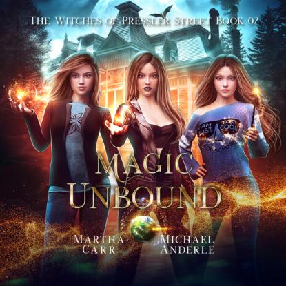 Magic Unbound - Witches of Pressler Street, Book 7 (Unabridged)
