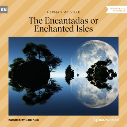 The Encantadas or Enchanted Isles (Unabridged)