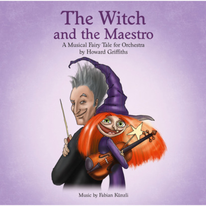 Фото - Howard Griffiths The Witch and the Maestro - A Musical Fairy Tale for Orchestra by Howard Griffiths george griffiths the outlaws of the air