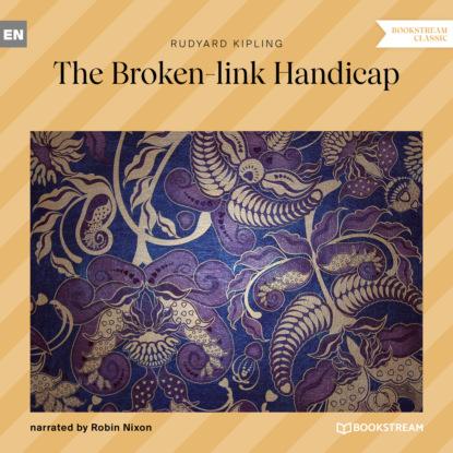 Редьярд Джозеф Киплинг The Broken-link Handicap (Unabridged) недорого