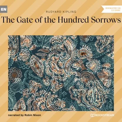 Редьярд Джозеф Киплинг The Gate of the Hundred Sorrows (Unabridged) недорого