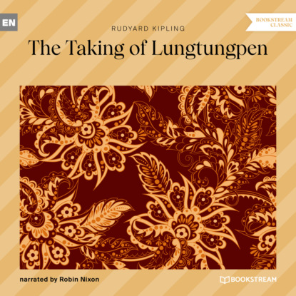 Редьярд Джозеф Киплинг The Taking of Lungtungpen (Unabridged) недорого