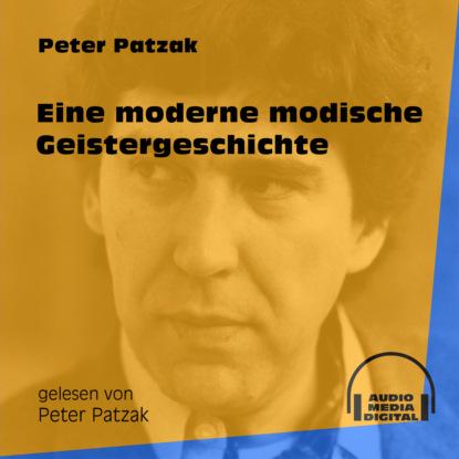 Фото - Peter Patzak Eine moderne modische Geistergeschichte (Ungekürzt) peter patzak zwei flaschen ungekürzt