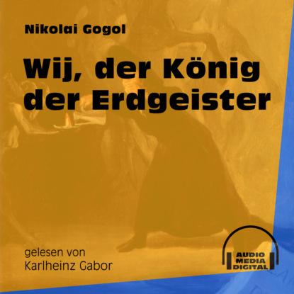 Фото - Nikolai Gogol Wij, der König der Erdgeister (Ungekürzt) nikolai soukup das siebte pferd ungekürzt