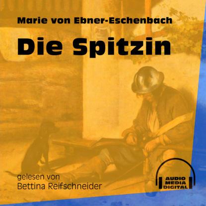 Фото - Marie von Ebner-Eschenbach Die Spitzin (Ungekürzt) marie von ebner eschenbach der muff ungekürzt