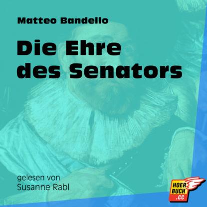 Matteo Bandello Die Ehre des Senators (Ungekürzt) морган райс ehre wem ehre gebührt