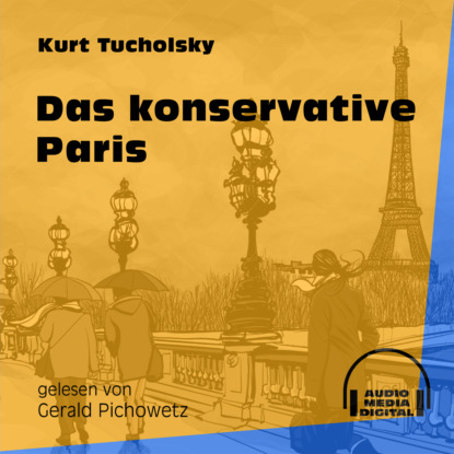 Kurt Tucholsky Das konservative Paris (Ungekürzt) kurt tucholsky das elend mit der speisekarte ungekürzt