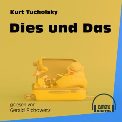 Kurt Tucholsky Dies und Das (Ungekürzt) kurt tucholsky das stimmengewirr
