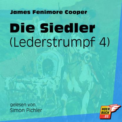 Die Siedler - Lederstrumpf, Band 4 (Ungek?rzt)