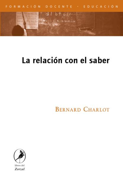 Bernard Charlot La relación con el saber miguel sassano el saber de la psicomotricidad en primera persona