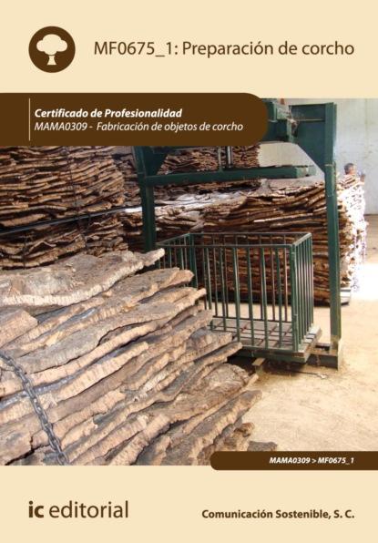 Comunicación Sostenible S.C. Preparación de corcho. MAMA0309 s c comunicación sostenible producción de tapones y discos de corcho natural y tapones multipieza mama0109