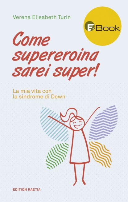 Verena Elisabeth Turin Come supereroina sarei super!