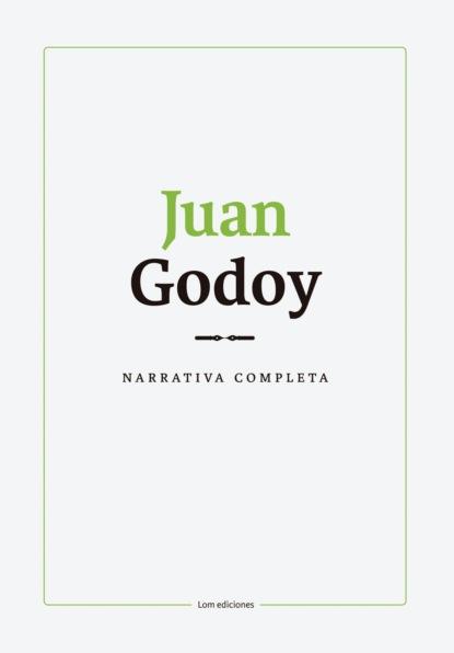 Juan Gualberto Godoy Narrativa completa. Juan Godoy juan sebastián quintero mendoza las desapariciones forzadas y los falsos positivos