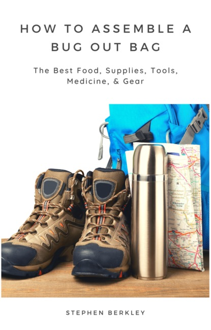 Stephen Berkley How to Assemble a Bug Out Bag: The Best Food, Supplies, Tools, Medicine, & Gear speedy publishing bug eyes all bugged out