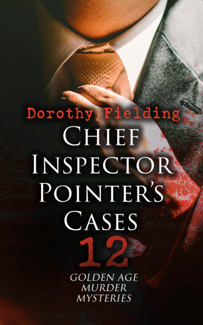 Dorothy Fielding Chief Inspector Pointer's Cases - 12 Golden Age Murder Mysteries dorothy fielding the greatest murder mysteries dorothy fielding collection