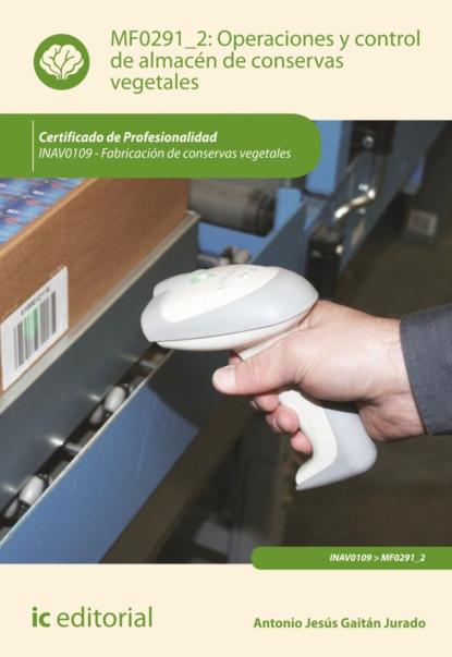 Antonio Jesús Gaitán Jurado Operaciones y control de almacén de conservas vegetales. INAV0109 недорого