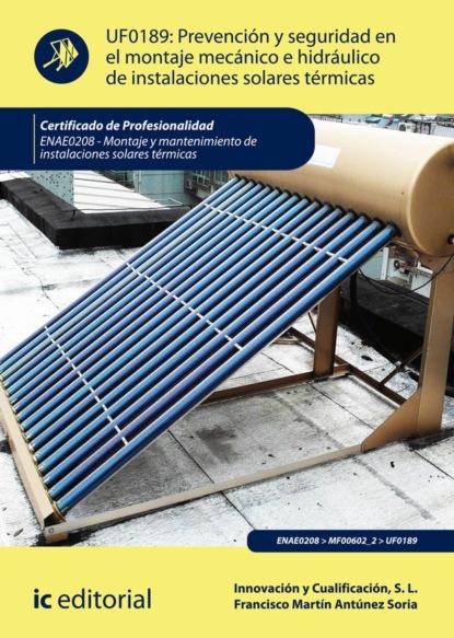Фото - Francisco Martín Antúnez Soria Prevención y seguridad en el montaje mecánico e hidráulico de instalaciones solares térmicas. ENAE0208 david martín portillo el orden de la existencia