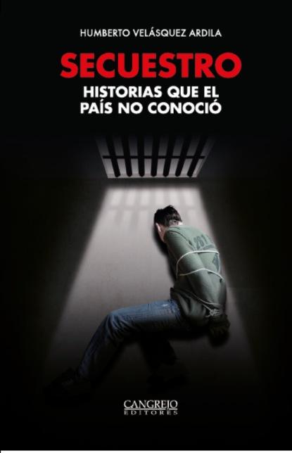 Фото - Humberto Velásquez Ardila Secuestro historias que el país no conoció j m santón el país del sin sentido
