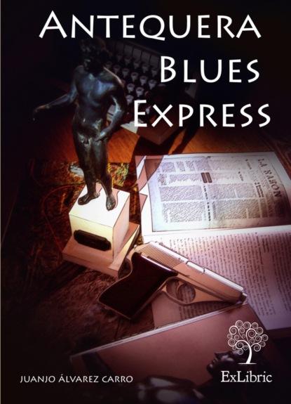 Фото - Juanjo Álvarez Carro Antequera Blues Express juan josé álvarez carro el fuego y el combustible