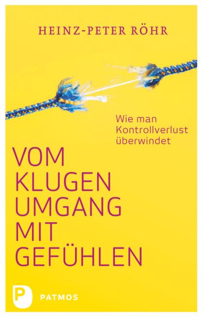 Фото - Heinz-Peter Röhr Vom klugen Umgang mit Gefühlen peter berne parsifal oder die höhere bestimmung des menschen