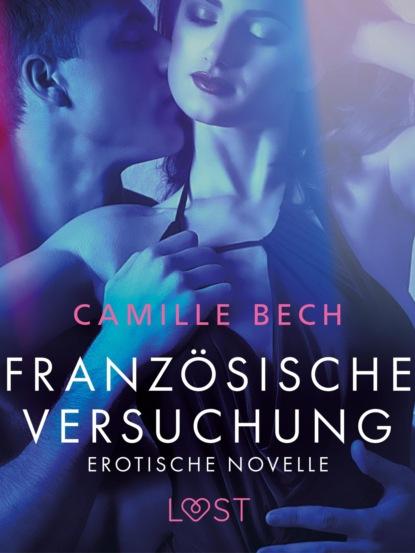 Camille Bech Französische Versuchung - Erotische Novelle camille bech keine wie sie – zwei erotische novellen