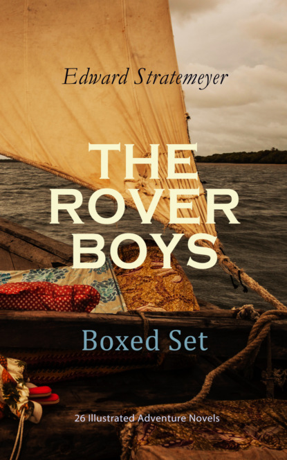 Фото - Stratemeyer Edward THE ROVER BOYS Boxed Set: 26 Illustrated Adventure Novels e nesbit new treasure seekers or the bastable children in search of a fortune